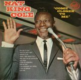 Nat King Cole. Come Closer To Me